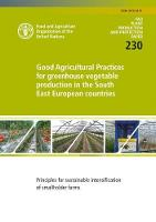 Good Agricultural Practices for Greenhouse Vegetable Production in the South East European Countries Principles for Sustainable Intensification of Smallholder Farms by Food and Agriculture Organization of the United Nations