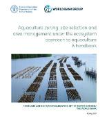 Aquaculture Zoning, Site Selection and Area Management Under the Ecosystem Approach to Aquaculture A Handbook by Food and Agriculture Organization of the United Nations