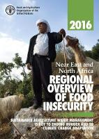 Near East and North Africa regional overview of food insecurity 2016 sustainable agriculture water management is key to ending hunger and to climate change adaptation by Food and Agriculture Organization