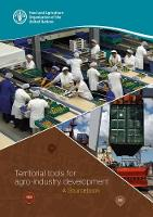 Territorial Tools for Agro-Industry Development A Sourcebook by Food and Agriculture Organization of the United Nations