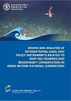 Review and Analysis of International Legal and Policy Instruments Related to Deep-Sea Fisheries and Biodiversity Conservation in Areas beyond National Jurisdiction by Food and Agriculture Organization of the United Nations