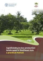 Agroforestry in Rice-Production Landscapes in Southeast Asia A Practical Manual by Food and Agriculture Organization of the United Nations