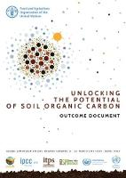 Unlocking the Potential of Soil Organic Carbon - Outcome Document Global Symposium on Soil Organic Carbon 21-23 March 2017, Rome, Italy by Food and Agriculture Organization of the United Nations