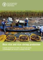 Rice-Rice and Rice-Shrimp Production A Gender Perspective on Labour, Time Use and Access to Technologies and Services in Southern Viet Nam by Food and Agriculture Organization of the United Nations