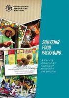 Souvenir Food Packaging A Training Resource for Small Food Processors and Artisans by Food and Agriculture Organization of the United Nations