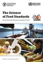 The science of food standards the road from Codex Alimentarius Commission 39 to 40 by Food and Agriculture Organization of the United Nations