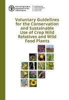 Voluntary Guidelines for the Conservation and Sustainable Use of Crop Wild Relatives and Wild Food Plants by Food and Agriculture Organization of the United Nations
