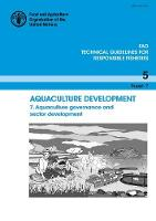 Aquaculture Development 7. Aquaculture Governance and Sector Development by Food and Agriculture Organization of the United Nations