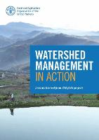 Watershed Management in Action Lessons Learned from FAO Field Projects by Food and Agriculture Organization