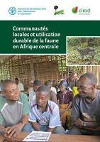 Communautes Locales et Utilisation Durable de la Faune en Afrique Centrale by Food and Agriculture Organization of the United Nations