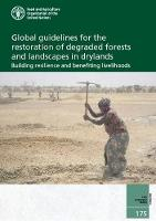 Global Guidelines for the Restoration of Degraded Forests and Landscapes in Drylands Building Resilience and Benefiting Livelihoods by Food and Agriculture Organization of the United Nations