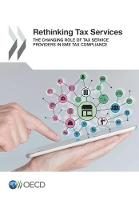 Rethinking Tax Services The Changing Role of Tax Services Providers in SME Tax Compliance by Organisation for Economic Co-Operation and Development