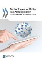 Technologies for Better Tax Administration A Practical Guide for Revenue Bodies by Organisation for Economic Co-Operation and Development