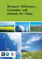 Resource efficiency economics and outlook for China by United Nations Environment Programme