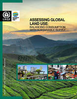 Assessing global land use balancing consumption with sustainable supply by United Nations Environment Programme