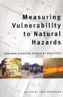 Measuring Vulnerability to Natural Hazards Towards Disasters Resilient Societies by Jorn Birkmann