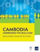 Cambodia Addressing the Skills Gap Employment Diagnostic Study by Asian Development Bank