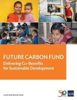 Future Carbon Fund Delivering Co-Benefits for Sustainable Development by Asian Development Bank