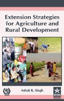 Extension Strategies for Agriculture and Rural Development by Ashok K. Singh
