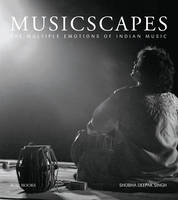 Musicscapes The Multiple Emotions of Indian Music by Shobha Deepak Singh