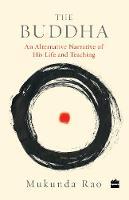 The Buddha: An Alternative Narrative of His Life and Teaching by Mukunda Rao