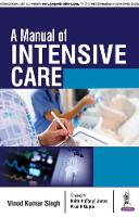 A Manual of Intensive Care by Vinod Kumar Singh