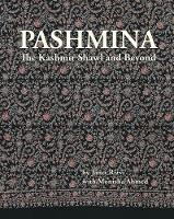 Pashmina The Kashmir Shawl and Beyond by Janet Rizvi, Monisha Ahmed