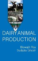 Dairy Animal Production by Biswajit Roy
