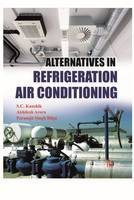 Alternatives in Refrigeration and Air Conditioning by S. C. Kaushik, A. Arora, P. S. Bilga