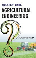 Question Bank in Agricultural Engineering by Amandeep Godhara
