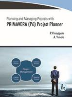 Planning and Managing Projects with Primavera (P6) Project Planner by P. Vinayagam, A. Vimala