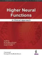 Higher Neural Functions A Clinical Approach by M Madhusudanan, A Anand Kumar, Arun N Babu