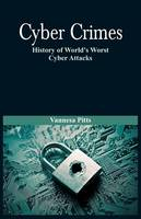 Cyber Crimes History of World's Worst Cyber Attacks by Vannesa Pitts