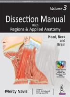 Dissection Manual with Regions & Applied Anatomy Volume 3: Head, Neck and Brain by Mercy Navis