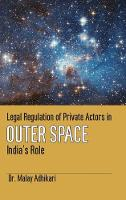 Legal Regulation of Private Actors in Outer Space India's Role by Malay Adhikari