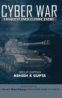 Cyber War Conquest Over Elusive Enemy by Ashish Kumar Gupta