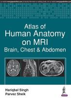 Atlas of Human Anatomy on MRI Brain, Chest & Abdomen by Hariqbal Singh, Parvez Sheik