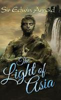 The Light of Asia by Sir Edwin Arnold