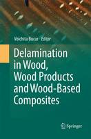 Delamination in Wood, Wood Products and Wood-Based Composites by Voichita Bucur
