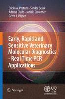 Early, rapid and sensitive veterinary molecular diagnostics - real time PCR applications by Erika A. Pestana, Sandor Belak, Adama Diallo, John R. Crowther