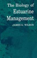 The Biology of Estuarine Management by J. G. Wilson