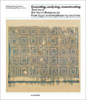 Excavating, Analysing, Reconstructing Textiles of the First Millennium AD from Egypt and Neighbouring Countries by Antoine De Moor