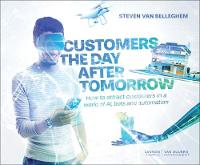 Customers the Day After Tomorrow How to Attract Customers in a World of AI, Bots and Automation by Steven Van Belleghem