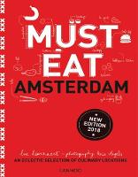 Must Eat Amsterdam An Eclectic Selection of Culinary Locations by Luc Hoornaert, Kris Vlegels