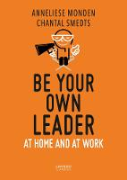 Be Your Own Leader At Home and at Work by Chantal Smedts, Anneliese Monden
