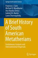 A Brief History of South American Metatherians Evolutionary Contexts and Intercontinental Dispersals by Francisco Goin, Michael Woodburne, Ana Natalia Zimicz, Gabriel M. Martin