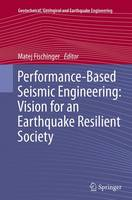 Performance-Based Seismic Engineering: Vision for an Earthquake Resilient Society by Matej Fischinger