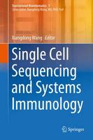 Single Cell Sequencing and Systems Immunology by Xiangdong Wang