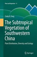 The Subtropical Vegetation of Southwestern China Plant Distribution, Diversity and Ecology by Cindy Q. Tang