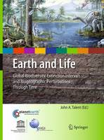 Earth and Life Global Biodiversity, Extinction Intervals and Biogeographic Perturbations Through Time by John A. Talent